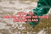 Hướng dẫn phân tích mẫu nước môi trường bằng thiết bị AAS