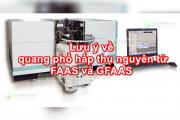 Lưu ý về quang phổ hấp thụ nguyên tử FAAS và GFAAS