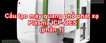 Cấu tạo máy quang phổ phát xạ Plasma ICP-OES (phần 1)